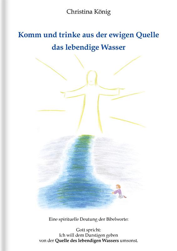 Das Coverbild zum Buch von Komm und trinke aus der ewigen Quelle das lebendige Wasser